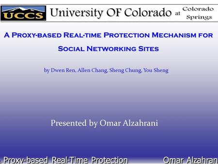 A Proxy-based Real-time Protection Mechanism for Social Networking Sites Presented by Omar Alzahrani A Proxy-based Real-Time Protection Omar Alzahrani.