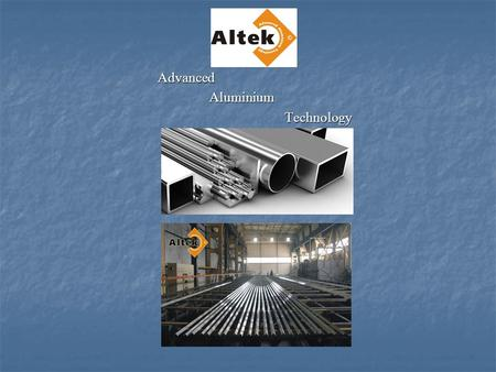 Advanced Advanced Aluminium Aluminium Technology Technology.