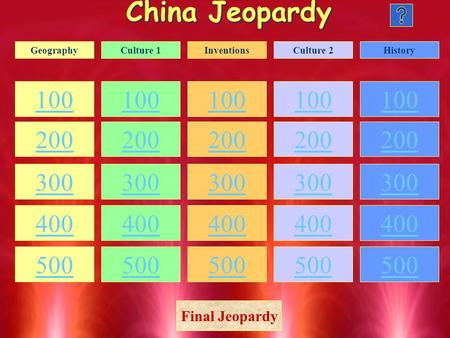 China Jeopardy 100 200 300 400 500 100 200 300 400 500 100 200 300 400 500 100 200 300 400 500 100 200 300 400 500 GeographyCulture 1InventionsCulture.