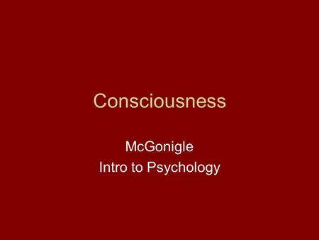 Consciousness McGonigle Intro to Psychology. Narcolepsy Rare sleep disorder- one falls asleep immediately no matter what time it is or where they are.