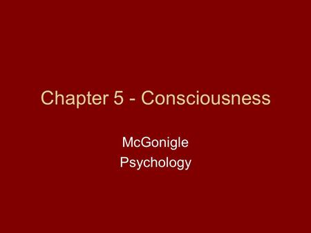 Chapter 5 - Consciousness McGonigle Psychology. Reminders - Donate to Thanksgiving Food Drive - Test on Thursday/Friday - Game on the 24 th vs. Connolly.