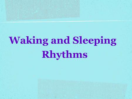 Waking and Sleeping Rhythms