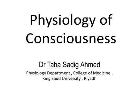Physiology of Consciousness Dr Taha Sadig Ahmed Physiology Department, College of Medicine, King Saud University, Riyadh 1.