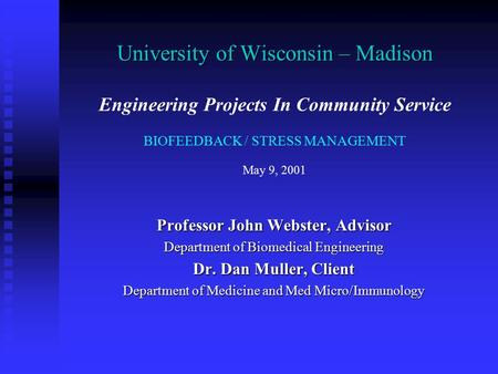 University of Wisconsin – Madison University of Wisconsin – Madison Engineering Projects In Community Service BIOFEEDBACK / STRESS MANAGEMENT May 9, 2001.