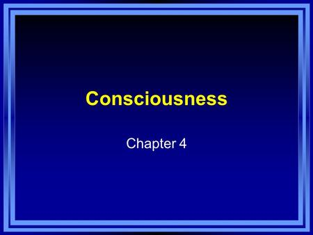 Consciousness Chapter 4. Consciousness Consciousness - a person's awareness of everything that is going on around him or her at any given moment. Waking.