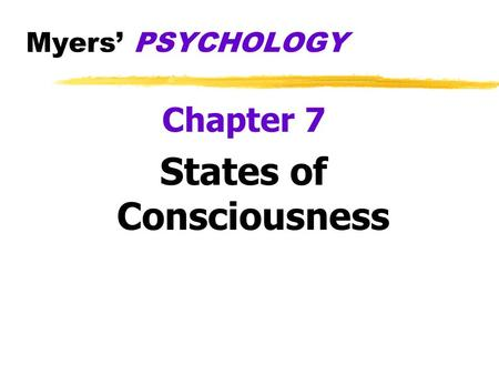 Myers' PSYCHOLOGY Chapter 7 States of Consciousness.