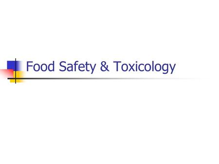 Food Safety & Toxicology. What is Food Safety? Food Safety is making a food safe to eat and free of disease causing agents such as: Too many infectious.