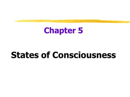 Chapter 5 States of Consciousness.  Consciousness  our awareness of ourselves and our environment.