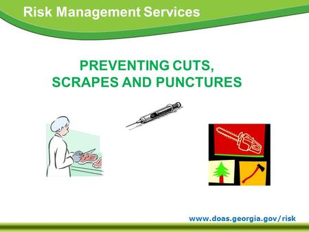 Www.doas.georgia.gov/risk Risk Management Services PREVENTING CUTS, SCRAPES AND PUNCTURES.
