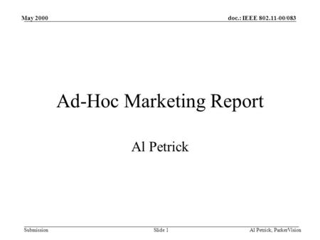 Doc.: IEEE 802.11-00/083 Submission May 2000 Al Petrick, ParkerVisionSlide 1 Ad-Hoc Marketing Report Al Petrick.