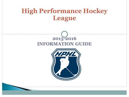 2015-2016 INFORMATION GUIDE.  Introduction of League Staff  Due Dates  Game Rule Information  Hotel Program Review  Pointstreak  Showcases  Playoffs.