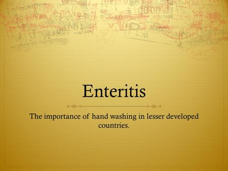 Enteritis The importance of hand washing in lesser developed countries.