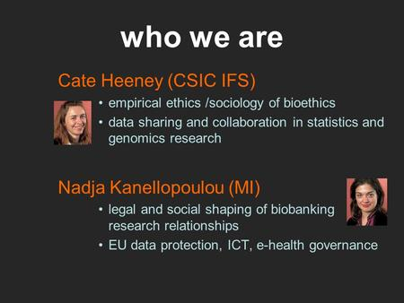 who we are Cate Heeney (CSIC IFS) Nadja Kanellopoulou (MI)