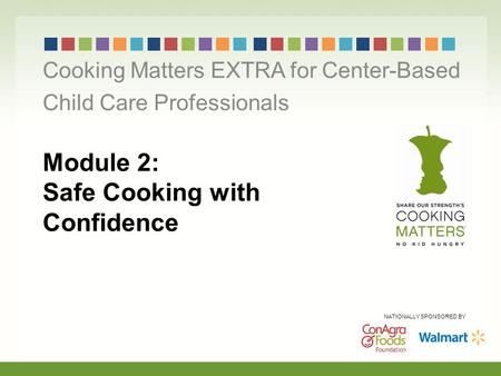 Module 2: Safe Cooking with Confidence Cooking Matters EXTRA for Center-Based Child Care Professionals NATIONALLY SPONSORED BY.