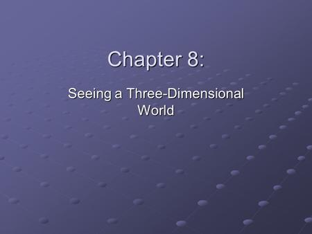 Chapter 8: Seeing a Three-Dimensional World. The visual system must compute: Depth (distance of an object from the perceiver) Egocentric direction (direction.