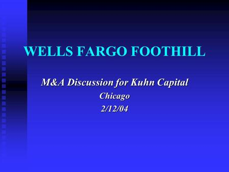 WELLS FARGO FOOTHILL M&A Discussion for Kuhn Capital Chicago2/12/04.
