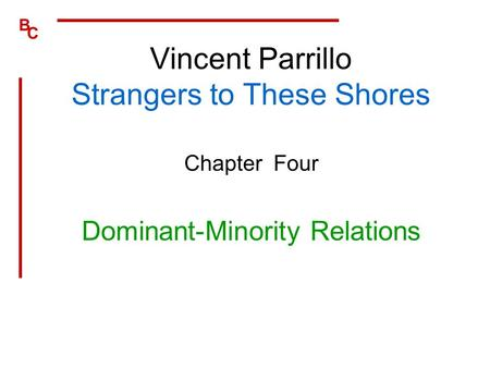 B C Vincent Parrillo Strangers to These Shores Chapter Four Dominant-Minority Relations.