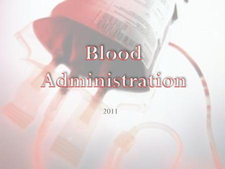 2011. Objectives Identify various blood products available for transfusion Identify possible blood transfusion side effects Identify the various blood.