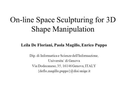 On-line Space Sculpturing for 3D Shape Manipulation Leila De Floriani, Paola Magillo, Enrico Puppo Dip. di Informatica e Scienze dell'Informazione, Universita`