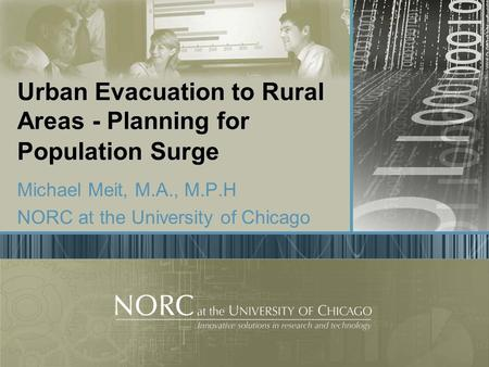 Urban Evacuation to Rural Areas - Planning for Population Surge Michael Meit, M.A., M.P.H NORC at the University of Chicago.
