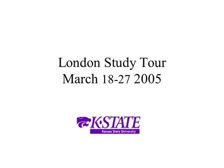 London Study Tour March 18-27 2005. Overview Allow students unique access to London businesses and financial institutions.
