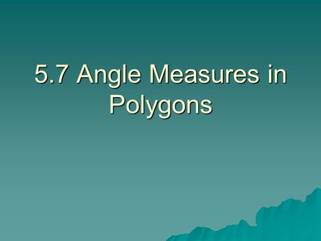5.7 Angle Measures in Polygons. Vocabulary/Theorems  Diagonal: joins 2 nonconsecutive vertices  Convex Polygon: has no vertex going into the interior.