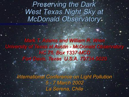 Preserving the Dark West Texas Night Sky at McDonald Observatory Mark T. Adams and William R. Wren University of Texas at Austin - McDonald Observatory.
