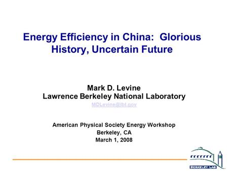 Energy Efficiency in China: Glorious History, Uncertain Future Mark D. Levine Lawrence Berkeley National Laboratory American Physical.