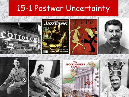 15-1 Postwar Uncertainty. New Ideas & patterns of life developed in the 1920's that changed the way people looked at the world. The ideas of two remarkable.