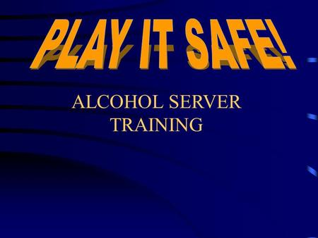 ALCOHOL SERVER TRAINING. It's The Law The 3 Simple Don'ts Don't Serve A Minor Don't Over Serve Don't Serve Someone Who is Already Intoxicated.