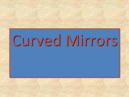 Curved Mirrors. 1. For the convex mirror shown below, show how each of the rays is reflected off the convex mirror. The reflected rays appear to all come.