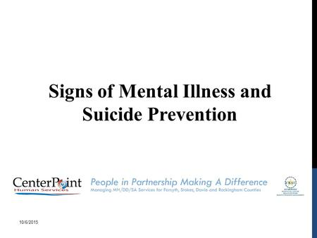 Signs of Mental Illness and Suicide Prevention 10/6/2015.