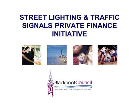 STREET LIGHTING & TRAFFIC SIGNALS PRIVATE FINANCE INITIATIVE.