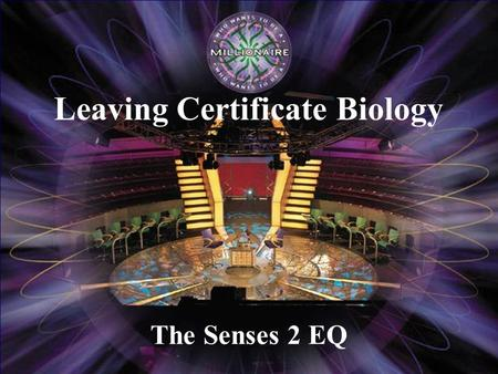 The Senses 2 EQ Leaving Certificate Biology                € 100 € 200 € 300 € 500 € 2,000 € 1,000 € 4,000 € 8,000 € 16,000 € 32,000 €