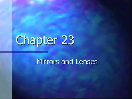Chapter 23 Mirrors and Lenses. Types of Images for Mirrors and Lenses A real image is one in which light actually passes through the image point A real.