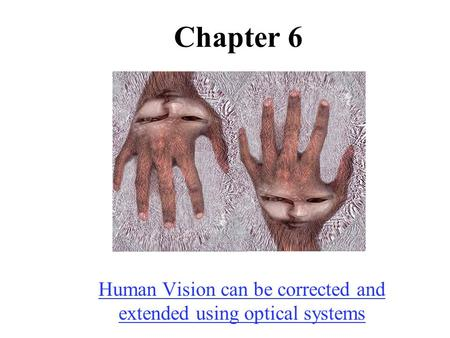 Chapter 6 Human Vision can be corrected and extended using optical systems.
