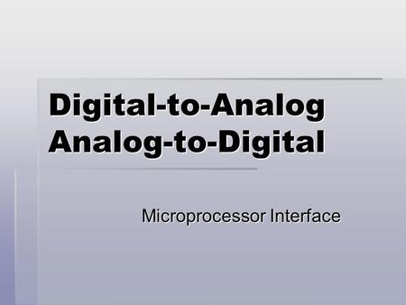 Digital-to-Analog Analog-to-Digital Microprocessor Interface.