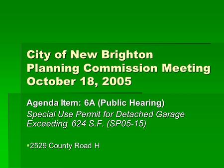 City of New Brighton Planning Commission Meeting October 18, 2005 Agenda Item: 6A (Public Hearing) Special Use Permit for Detached Garage Exceeding 624.