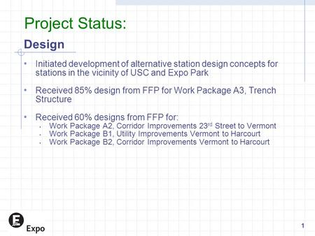 Project Status: Design Initiated development of alternative station design concepts for stations in the vicinity of USC and Expo Park Received 85% design.