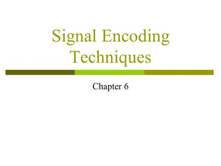 Signal Encoding Techniques Chapter 6. Reasons for Choosing Encoding Techniques  Digital data, digital signal Equipment less complex and expensive than.