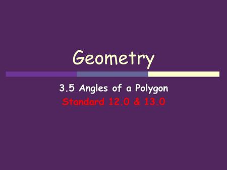 Geometry 3.5 Angles of a Polygon Standard 12.0 & 13.0.