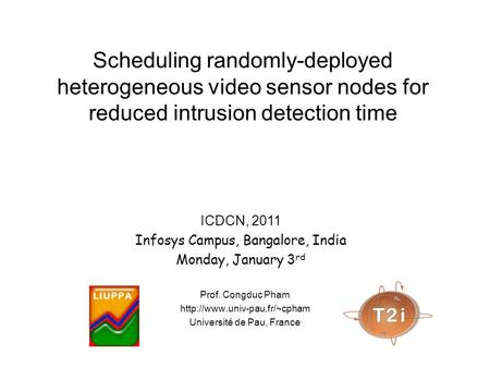 Scheduling randomly-deployed heterogeneous video sensor nodes for reduced intrusion detection time Prof. Congduc Pham  Université.