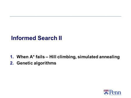 When A* fails – Hill climbing, simulated annealing Genetic algorithms