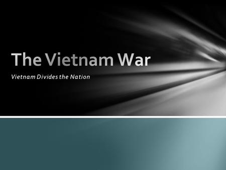 Vietnam Divides the Nation. The American commander in South Vietnam, General William Westmoreland, reported that the enemy was on the brink of defeat.