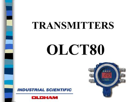 TRANSMITTERS OLCT80. OLCT 80 d or id (with intrinsic safety sensor block) n II2GD n For combustible and toxic gases and oxygen n Fitted with pre-calibrated.