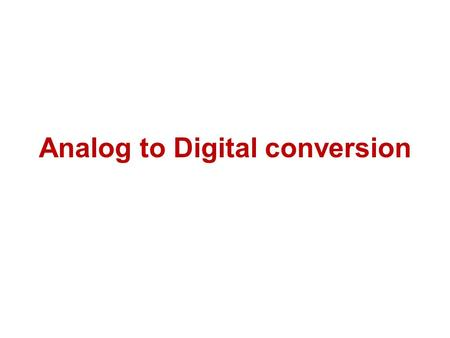 Analog to Digital conversion. Introduction  The process of converting an analog signal into an equivalent digital signal is known as Analog to Digital.