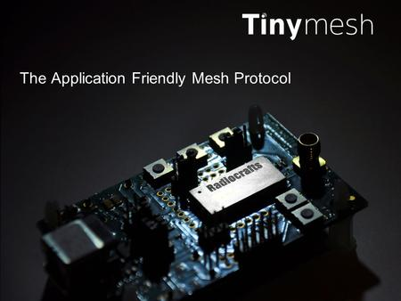 The Application Friendly Mesh Protocol. Functional Overview Self Forming and Self Healing Message Security Transparent and Packet Mode Commands Event.