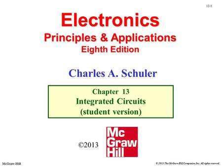 © 2013 The McGraw-Hill Companies, Inc. All rights reserved. McGraw-Hill 13-1 Electronics Principles & Applications Eighth Edition Chapter 13 Integrated.