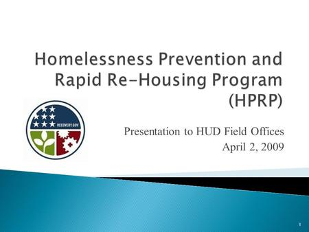 Presentation to HUD Field Offices April 2, 2009 1.