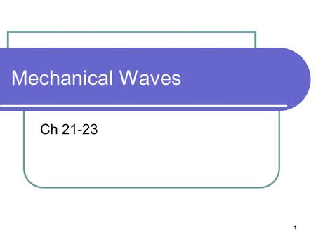 1 Mechanical Waves Ch 21-23. 2 Waves A wave is a disturbance in a medium which carries energy from one point to another without the transport of matter.